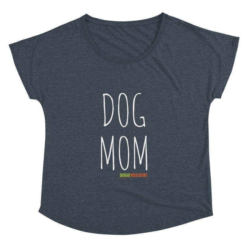 Dog Mom Women's Dolman by austinpetsalive's Artist Shop