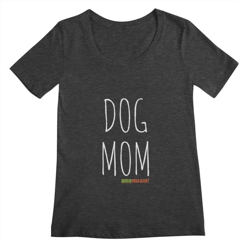 Dog Mom Women's Scoopneck by austinpetsalive's Artist Shop