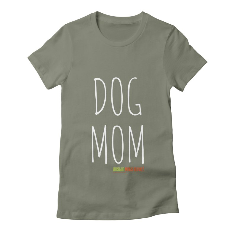 Dog Mom Women's Fitted T-Shirt by austinpetsalive's Artist Shop