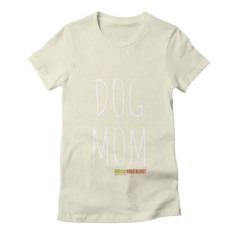 Dog Mom Women's Fitted T-Shirt by austinpetsalive's Artist Shop