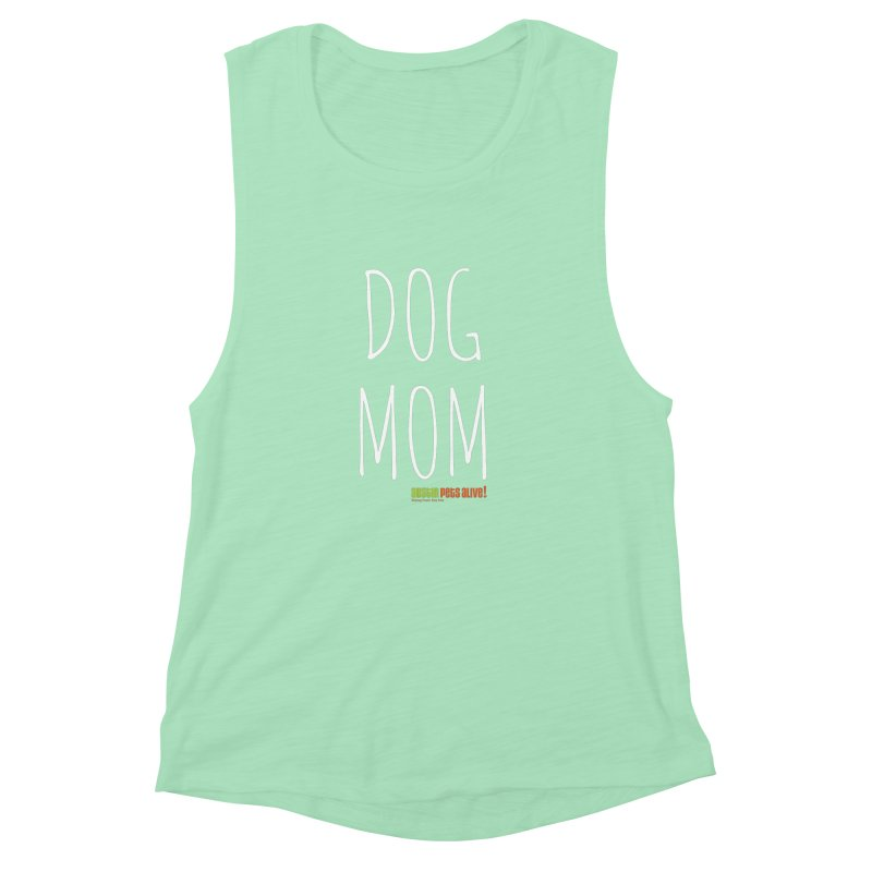 Dog Mom Women's Muscle Tank by austinpetsalive's Artist Shop