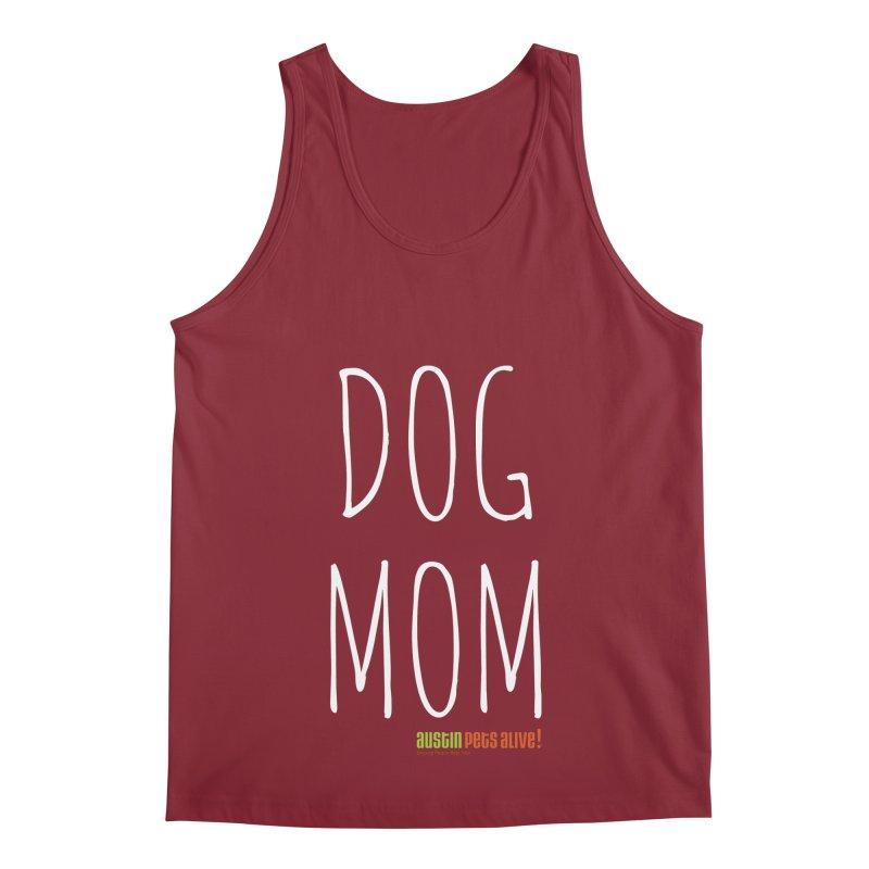 Dog Mom Men's Tank by Austin Pets Alive's Artist Shop