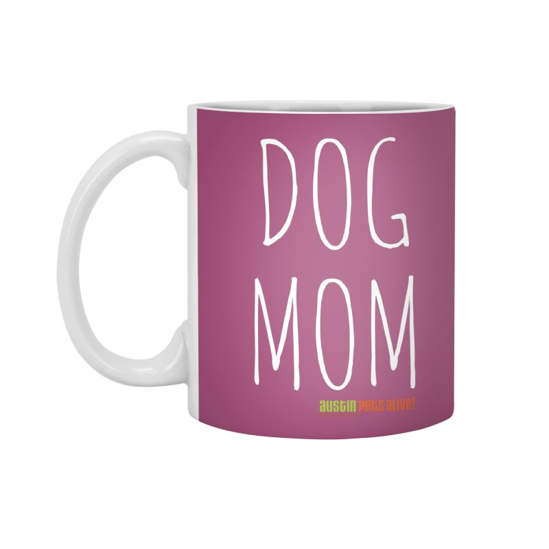 Dog Mom Accessories Mug by austinpetsalive's Artist Shop