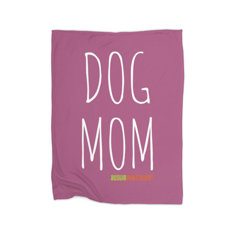 Dog Mom Home Blanket by Austin Pets Alive's Artist Shop