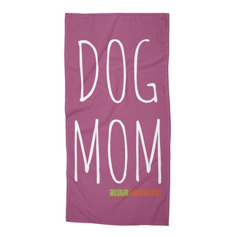Dog Mom Accessories Beach Towel by austinpetsalive's Artist Shop