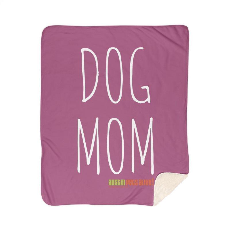 Dog Mom Home Blanket by Austin Pets Alive's Artist Shop