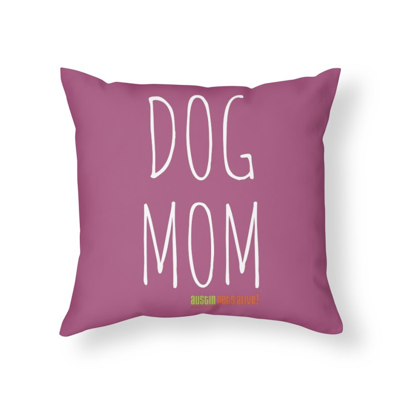 Dog Mom Home Throw Pillow by austinpetsalive's Artist Shop