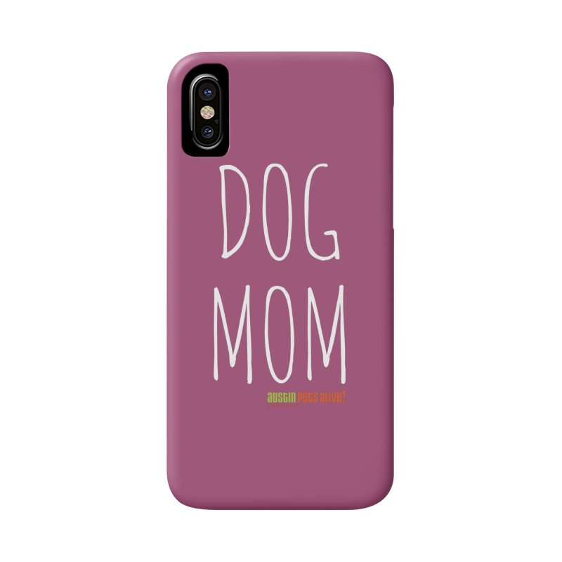Dog Mom Accessories Phone Case by austinpetsalive's Artist Shop