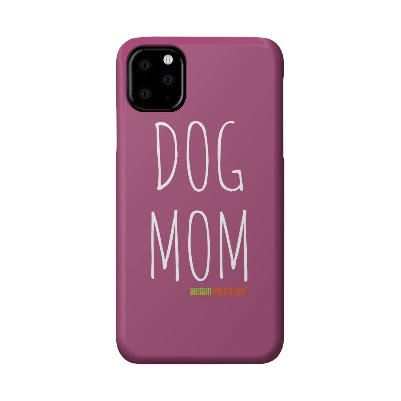 Dog Mom Accessories Phone Case by Austin Pets Alive's Artist Shop