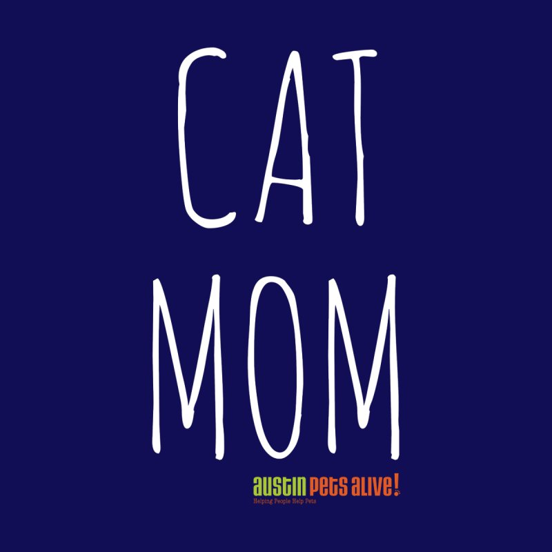 Cat Mom None  by austinpetsalive's Artist Shop