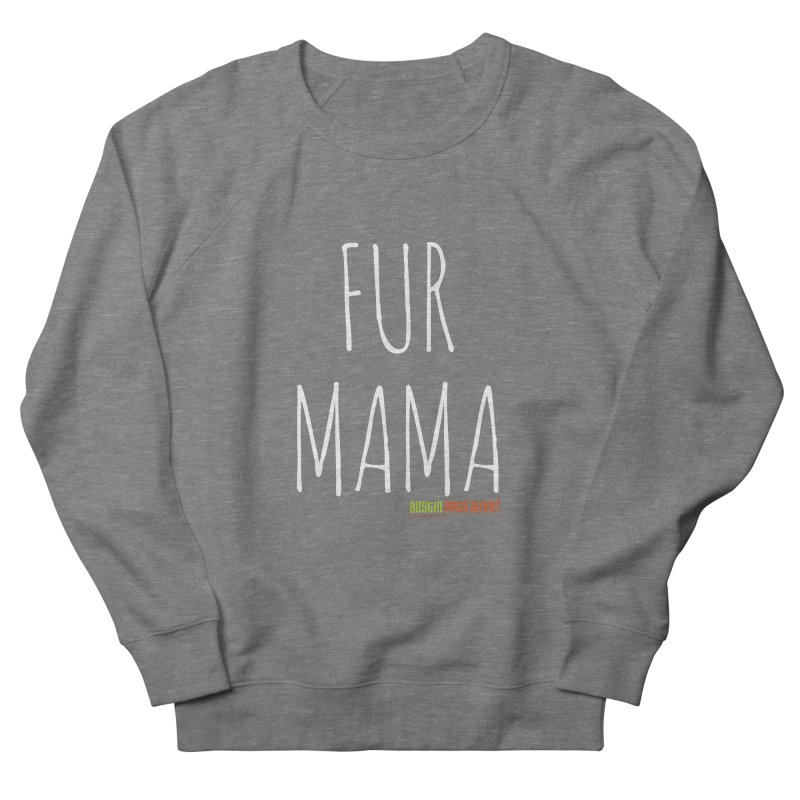 Fur Mama Men's French Terry Sweatshirt by Austin Pets Alive's Artist Shop