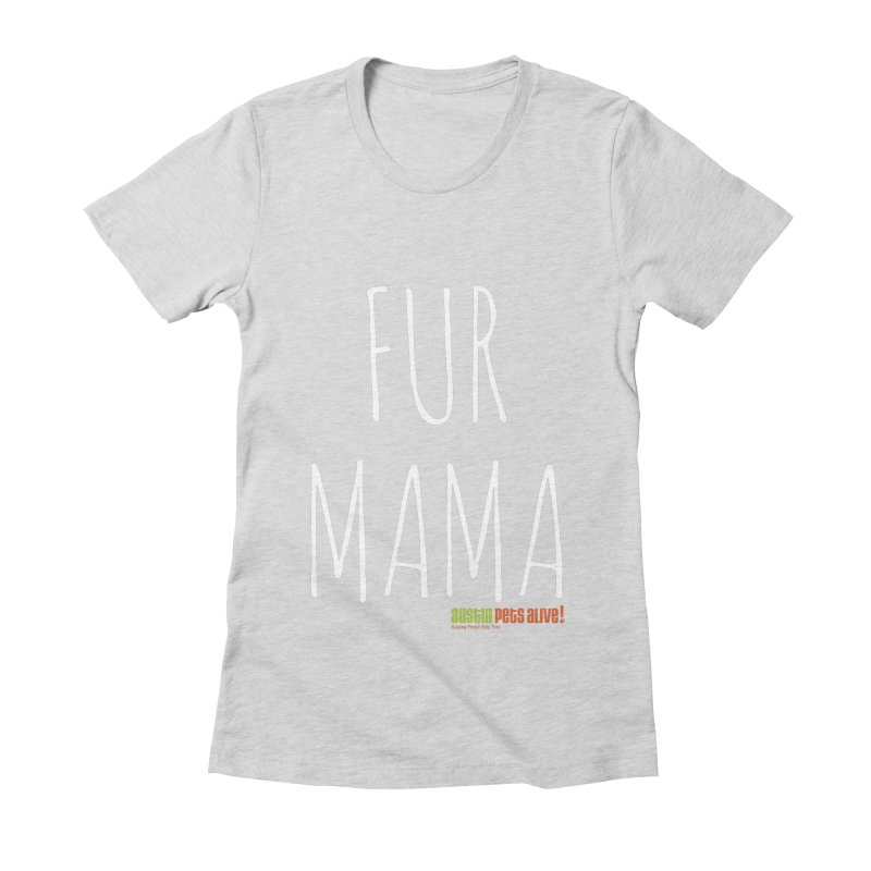 Fur Mama Women's Fitted T-Shirt by austinpetsalive's Artist Shop