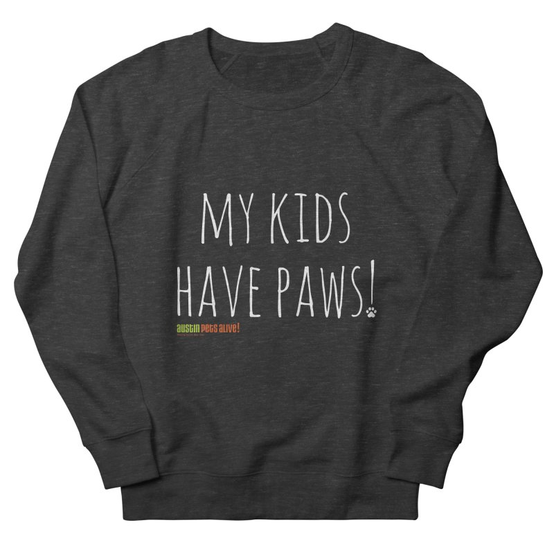 My Kids Have Paws! Women's Sweatshirt by austinpetsalive's Artist Shop
