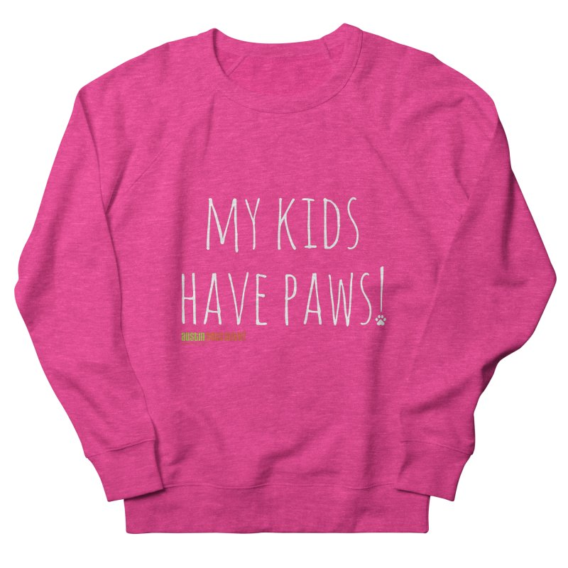My Kids Have Paws! Women's French Terry Sweatshirt by austinpetsalive's Artist Shop