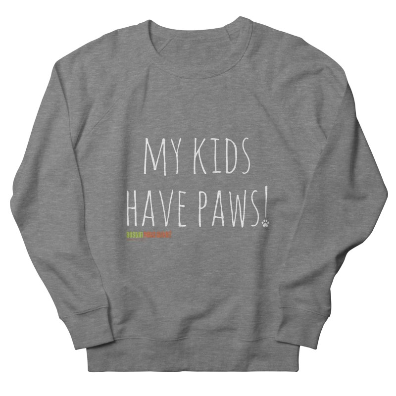 My Kids Have Paws! Men's French Terry Sweatshirt by Austin Pets Alive's Artist Shop
