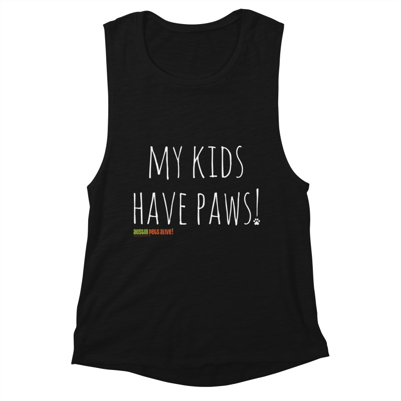 My Kids Have Paws! Women's Muscle Tank by Austin Pets Alive's Artist Shop