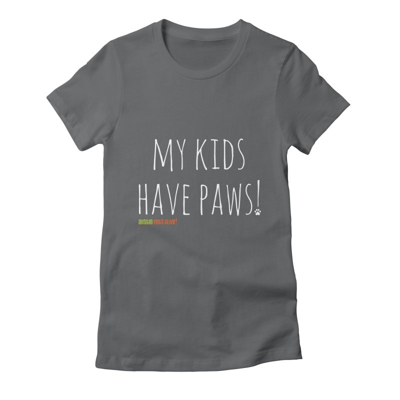 My Kids Have Paws! Women's Fitted T-Shirt by austinpetsalive's Artist Shop