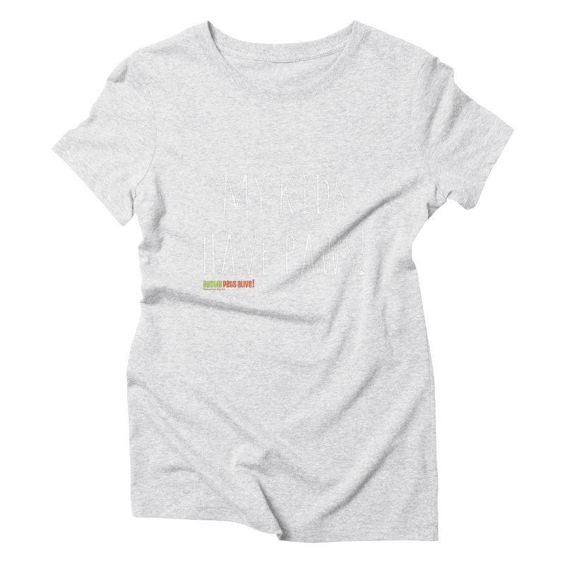 My Kids Have Paws! Women's Triblend T-Shirt by austinpetsalive's Artist Shop