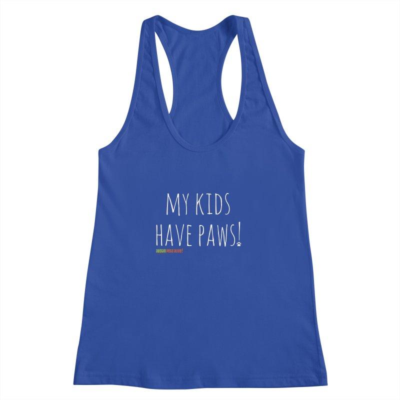 My Kids Have Paws! Women's Racerback Tank by austinpetsalive's Artist Shop
