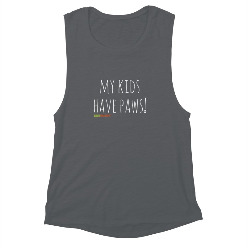 My Kids Have Paws! Women's Muscle Tank by austinpetsalive's Artist Shop