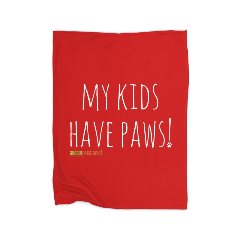 My Kids Have Paws! Home Blanket by austinpetsalive's Artist Shop
