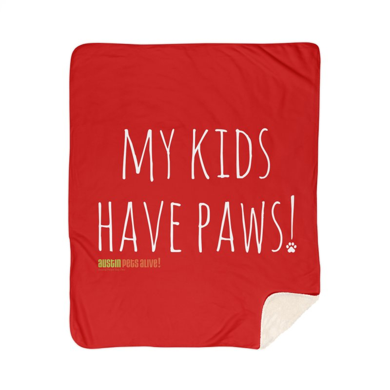 My Kids Have Paws! Home Sherpa Blanket Blanket by Austin Pets Alive's Artist Shop