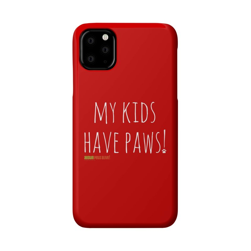 My Kids Have Paws! Accessories Phone Case by Austin Pets Alive's Artist Shop