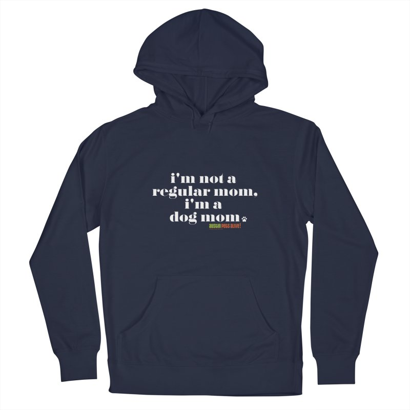 I'm a Dog Mom Men's Pullover Hoody by Austin Pets Alive's Artist Shop