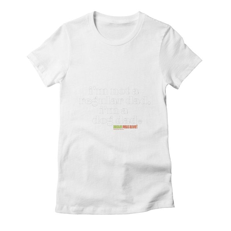 I'm a Dog Dad Women's T-Shirt by Austin Pets Alive's Artist Shop