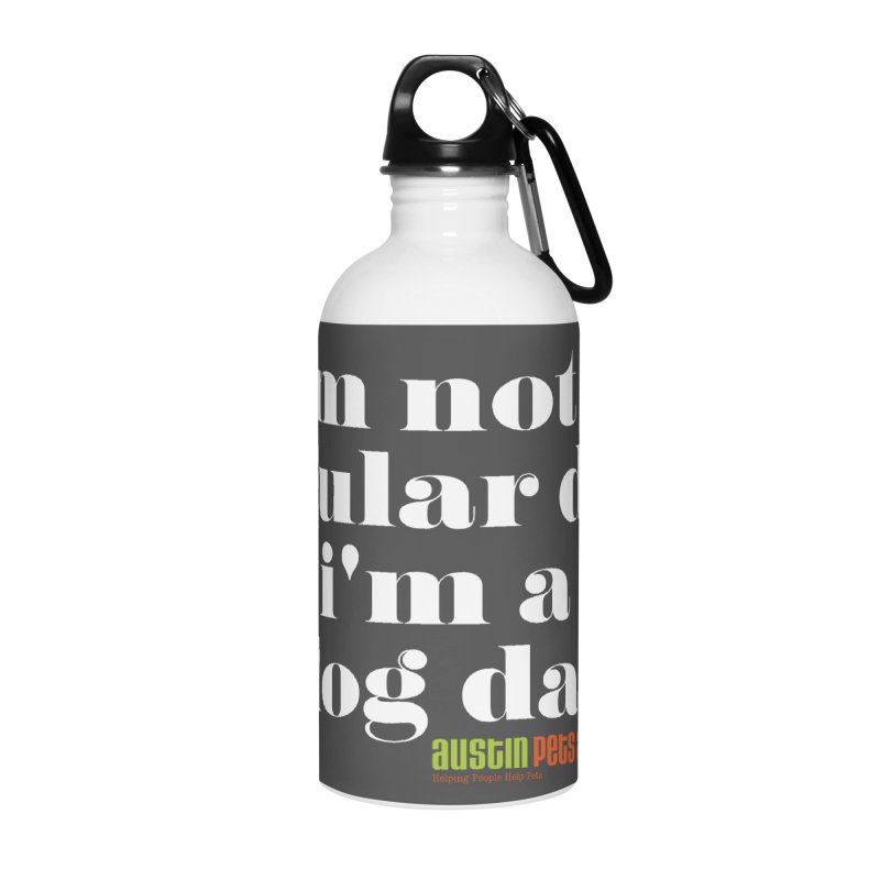 I'm a Dog Dad Accessories Water Bottle by austinpetsalive's Artist Shop