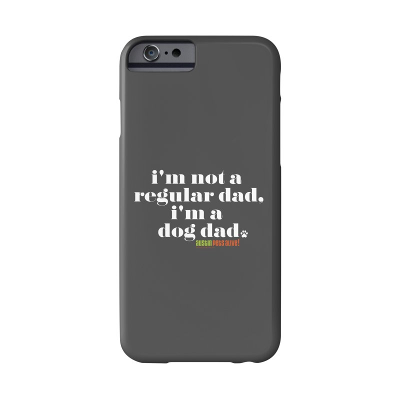 I'm a Dog Dad Accessories Phone Case by Austin Pets Alive's Artist Shop