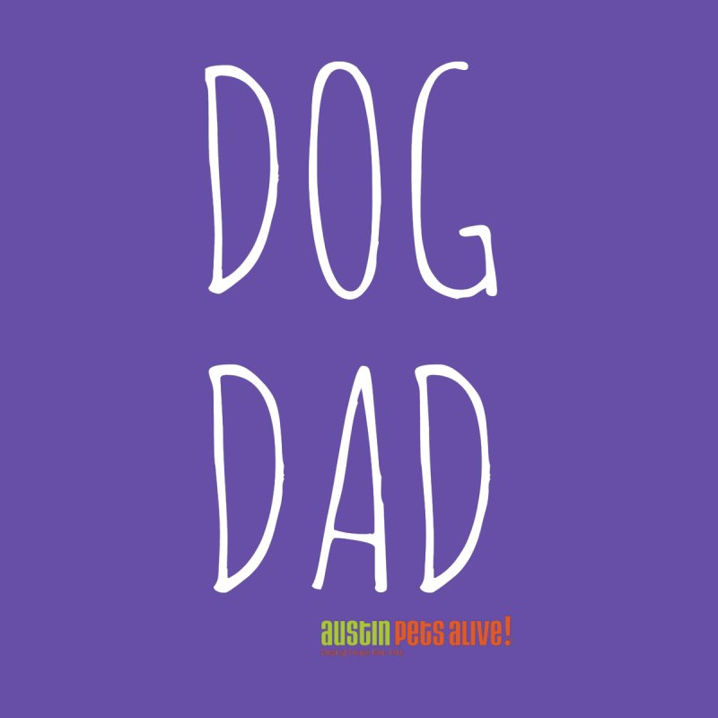 Dog Dad by Austin Pets Alive's Artist Shop