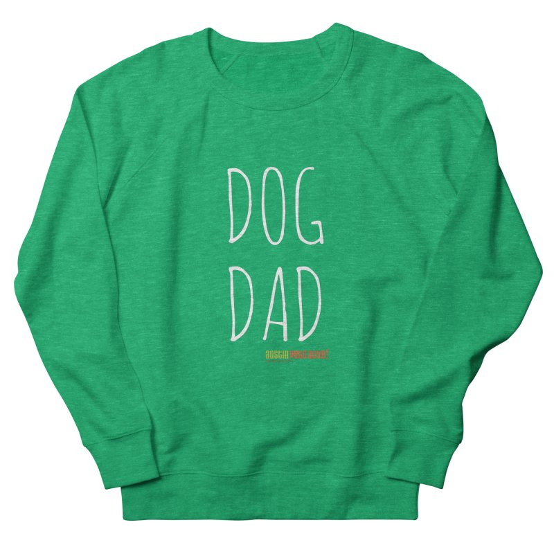 Dog Dad Men's French Terry Sweatshirt by Austin Pets Alive's Artist Shop