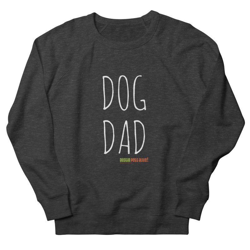 Dog Dad Men's French Terry Sweatshirt by Austin Pets Alive's Artist Shop