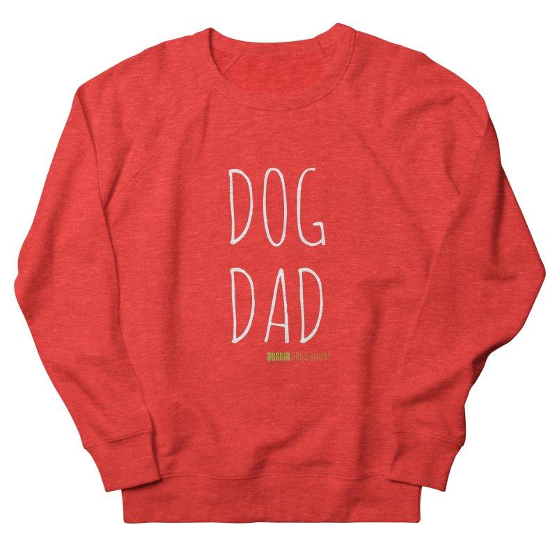 Dog Dad Men's Sweatshirt by Austin Pets Alive's Artist Shop