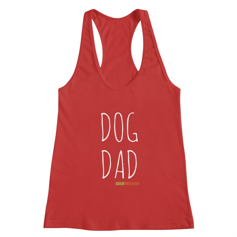 Dog Dad Women's Racerback Tank by Austin Pets Alive's Artist Shop