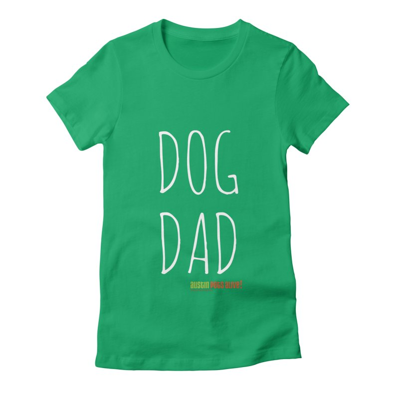 Dog Dad Women's Fitted T-Shirt by austinpetsalive's Artist Shop