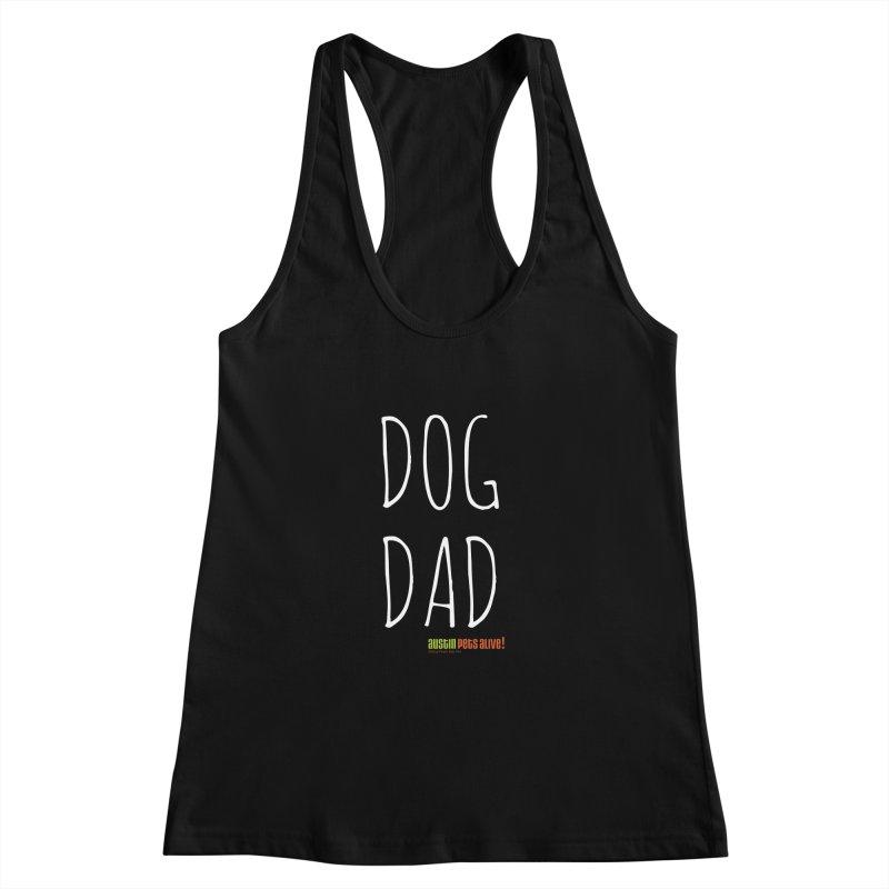 Dog Dad Women's Racerback Tank by austinpetsalive's Artist Shop