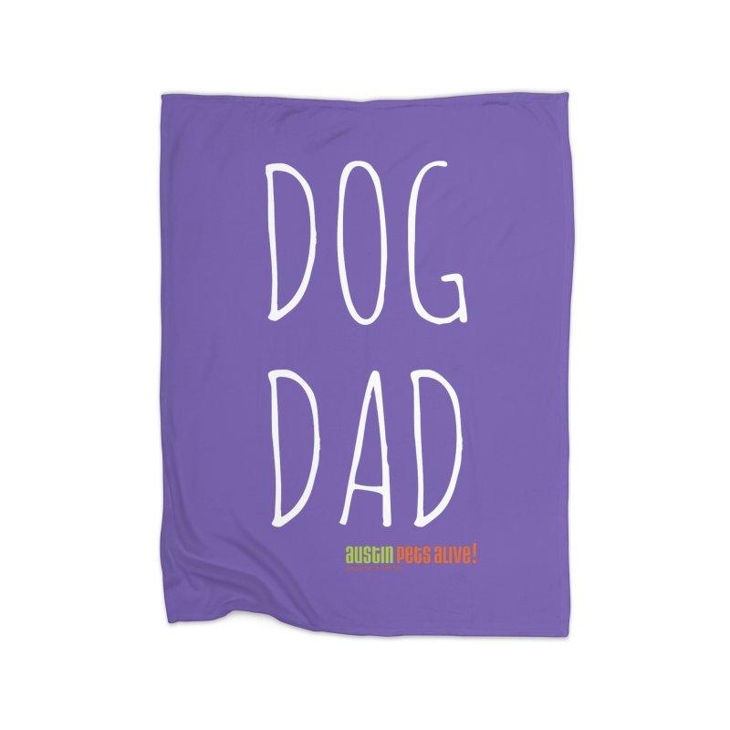 Dog Dad Home Blanket by austinpetsalive's Artist Shop
