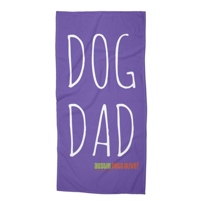 Dog Dad Accessories Beach Towel by austinpetsalive's Artist Shop