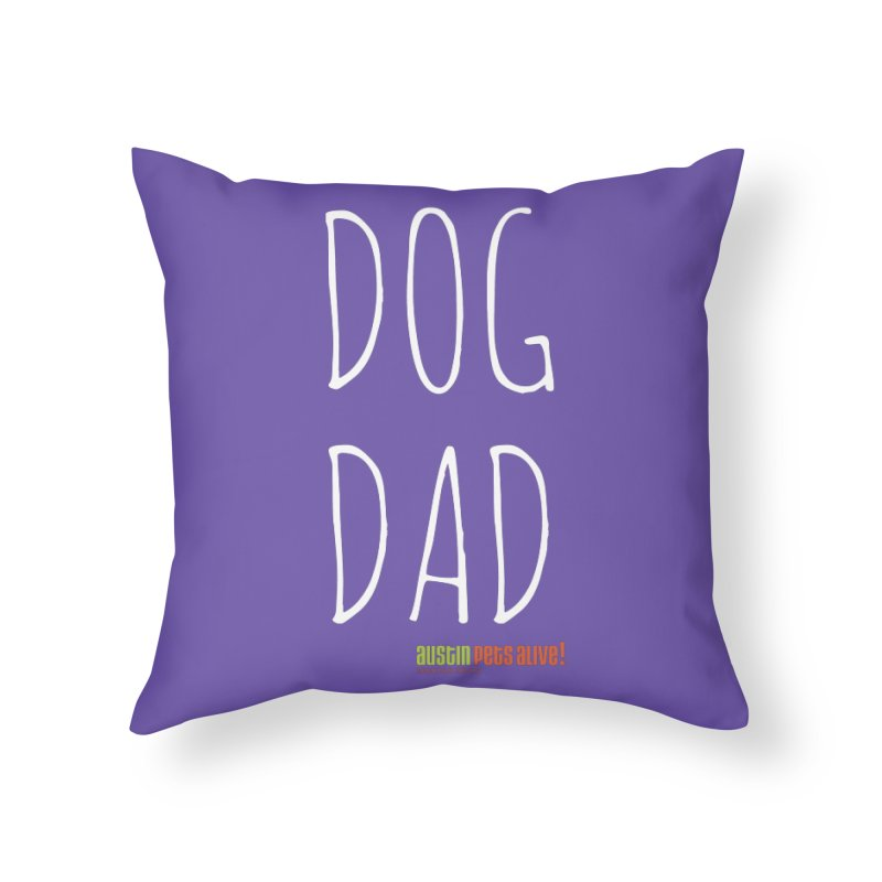 Dog Dad Home Throw Pillow by austinpetsalive's Artist Shop