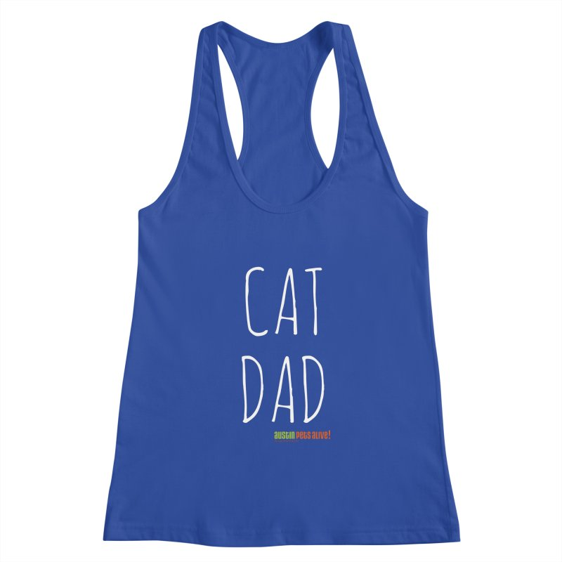 Cat Dad Women's Racerback Tank by Austin Pets Alive's Artist Shop