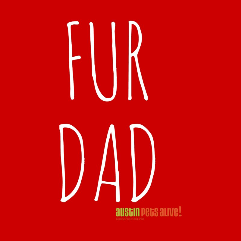 Fur Dad by Austin Pets Alive's Artist Shop