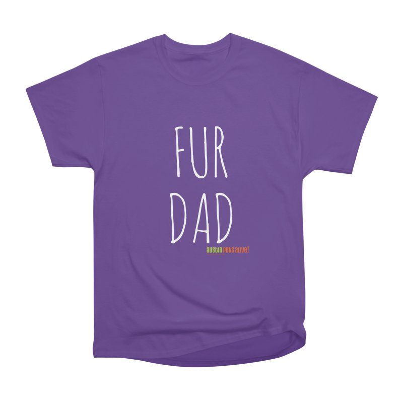 Fur Dad Women's Heavyweight Unisex T-Shirt by austinpetsalive's Artist Shop
