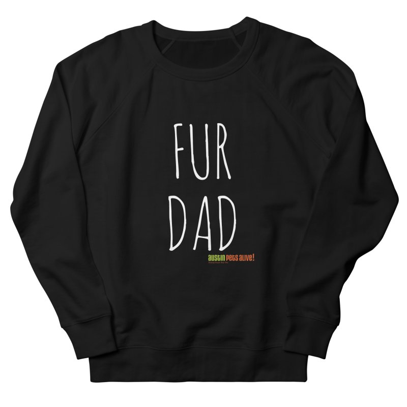 Fur Dad Men's French Terry Sweatshirt by Austin Pets Alive's Artist Shop
