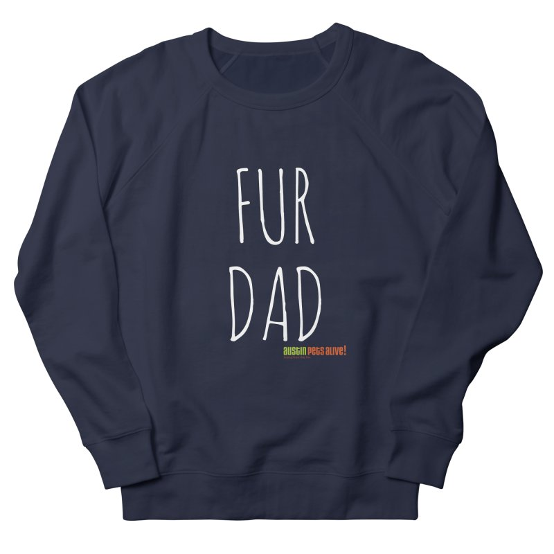 Fur Dad Men's French Terry Sweatshirt by Austin Pets Alive's Artist Shop