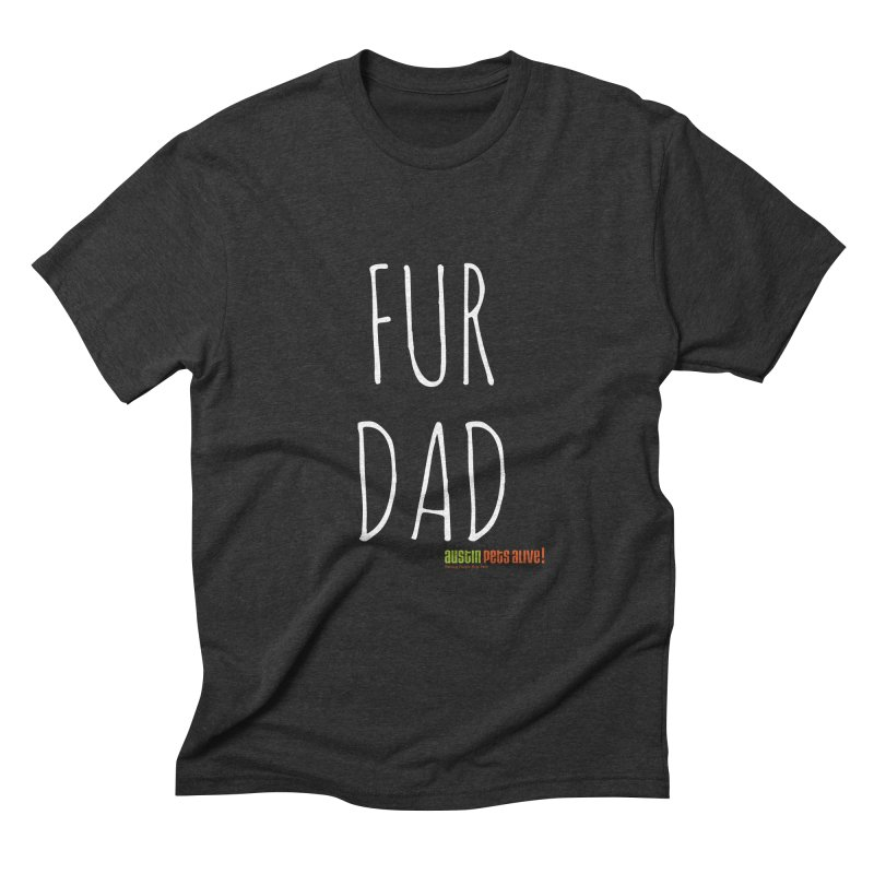 Fur Dad Men's Triblend T-Shirt by austinpetsalive's Artist Shop