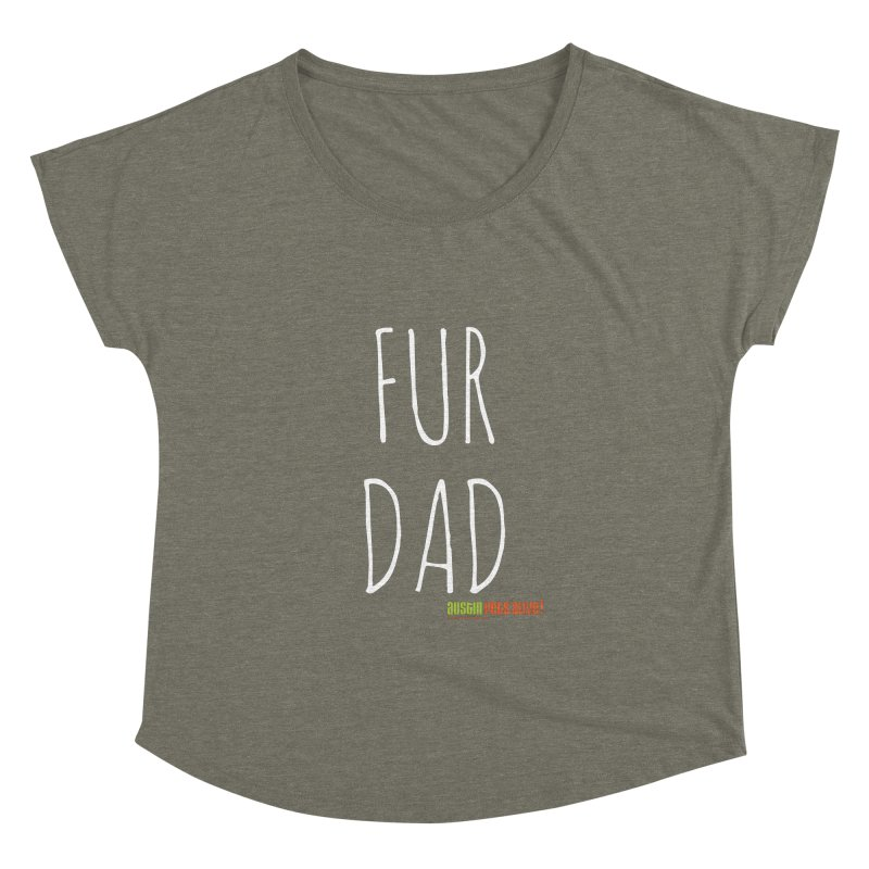Fur Dad Women's Dolman Scoop Neck by austinpetsalive's Artist Shop