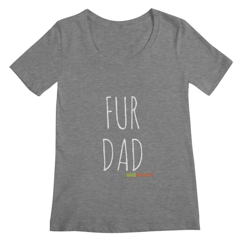 Fur Dad Women's Scoopneck by austinpetsalive's Artist Shop