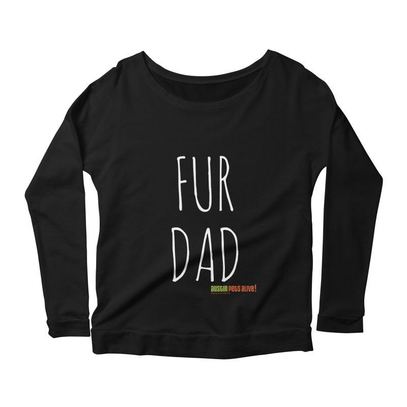 Fur Dad Women's Scoop Neck Longsleeve T-Shirt by Austin Pets Alive's Artist Shop